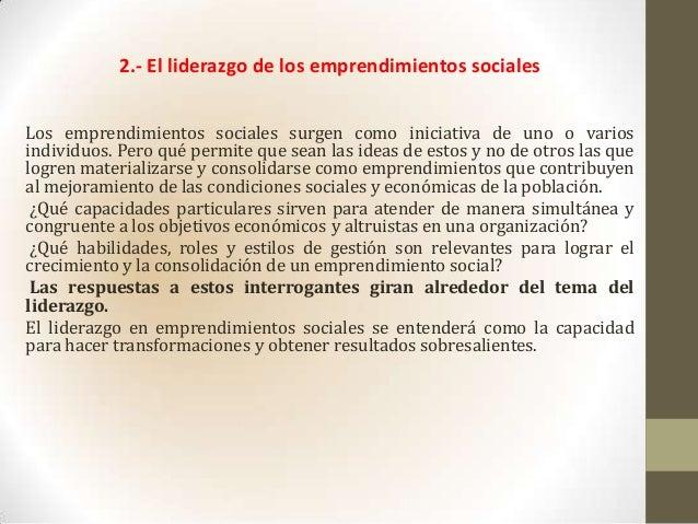 2.- El liderazgo de los emprendimientos socialesLos emprendimientos sociales surgen como iniciativa de uno o variosindivid...