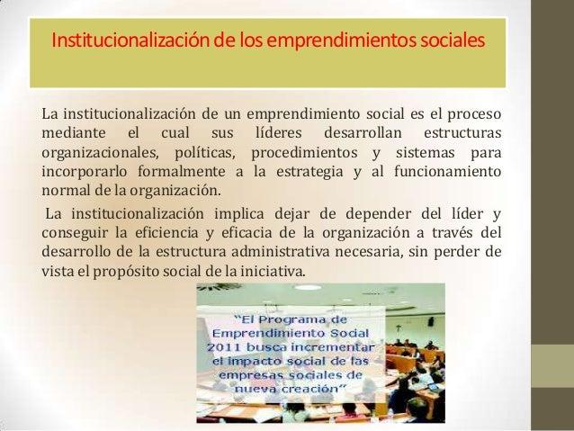 Institucionalizaciónde los emprendimientos socialesLa institucionalización de un emprendimiento social es el procesomedian...