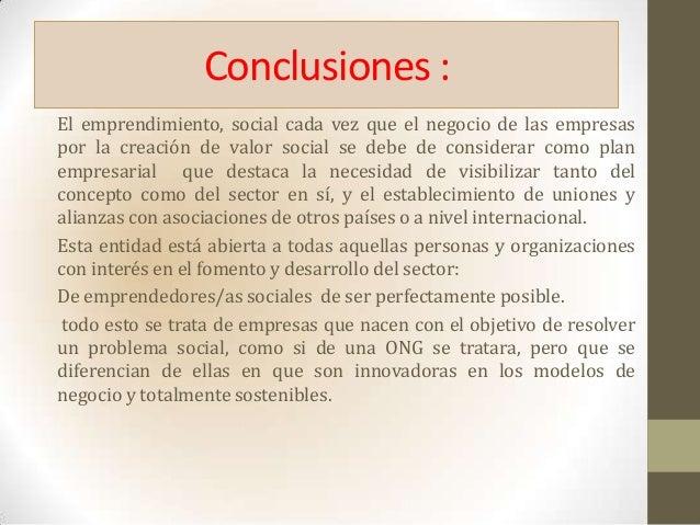 Conclusiones :El emprendimiento, social cada vez que el negocio de las empresaspor la creación de valor social se debe de ...