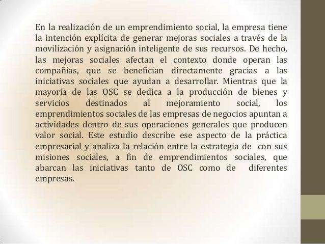 En la realización de un emprendimiento social, la empresa tienela intención explícita de generar mejoras sociales a través...