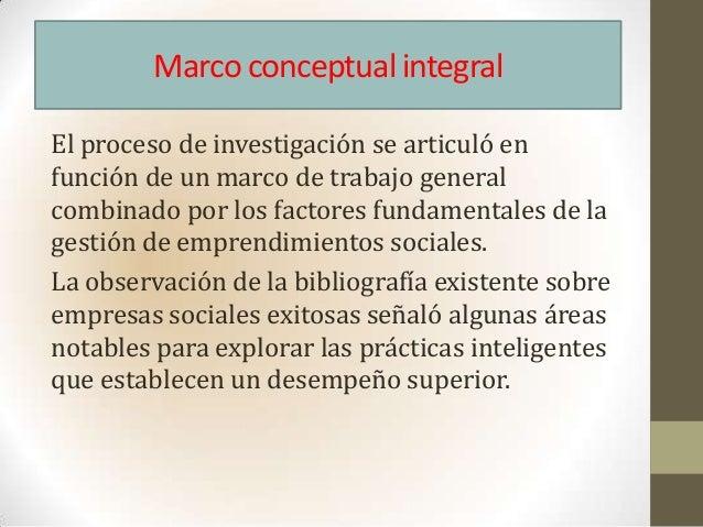 Marco conceptual integralEl proceso de investigación se articuló enfunción de un marco de trabajo generalcombinado por los...