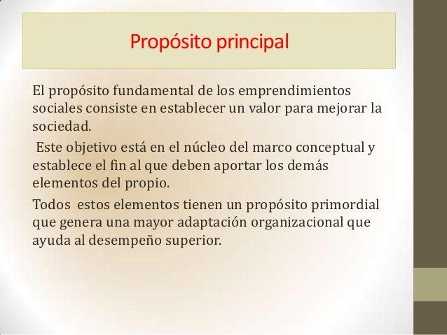 Propósito principalEl propósito fundamental de los emprendimientossociales consiste en establecer un valor para mejorar la...