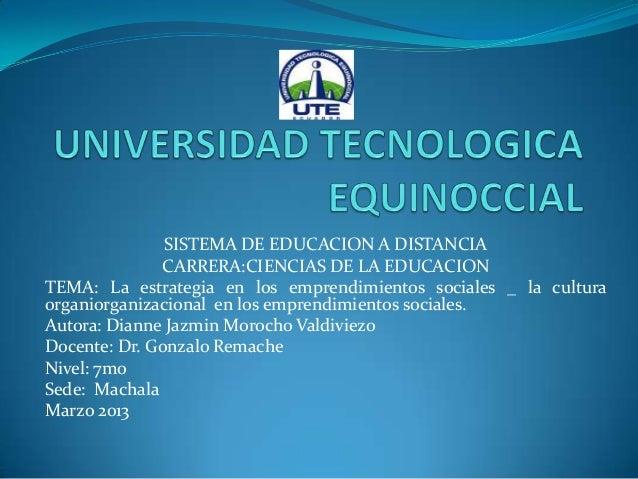 SISTEMA DE EDUCACION A DISTANCIA CARRERA:CIENCIAS DE LA EDUCACION TEMA: La estrategia en los emprendimientos sociales _ la...