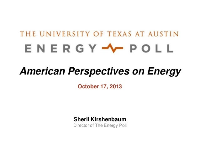 American Perspectives on Energy October 17, 2013  Sheril Kirshenbaum Director of The Energy Poll