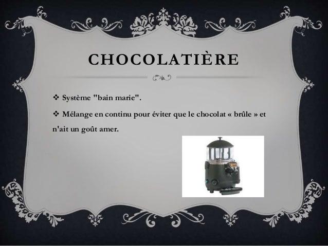 """CHOCOLATIÈRE  Système """"bain marie"""".  Mélange en continu pour éviter que le chocolat « brûle » et n'ait un goût amer."""