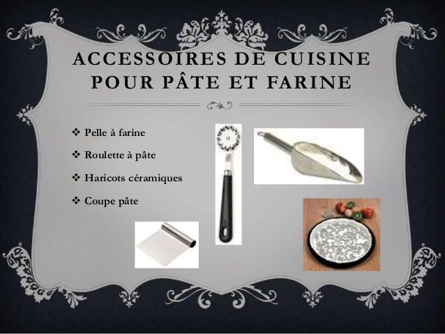 ACCESSOIRES DE CUISINE POUR PÂTE ET FARINE  Pelle à farine  Roulette à pâte  Haricots céramiques  Coupe pâte