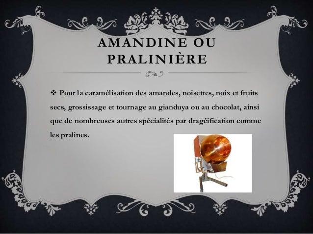 AMANDINE OU PRALINIÈRE  Pour la caramélisation des amandes, noisettes, noix et fruits secs, grossissage et tournage au gi...