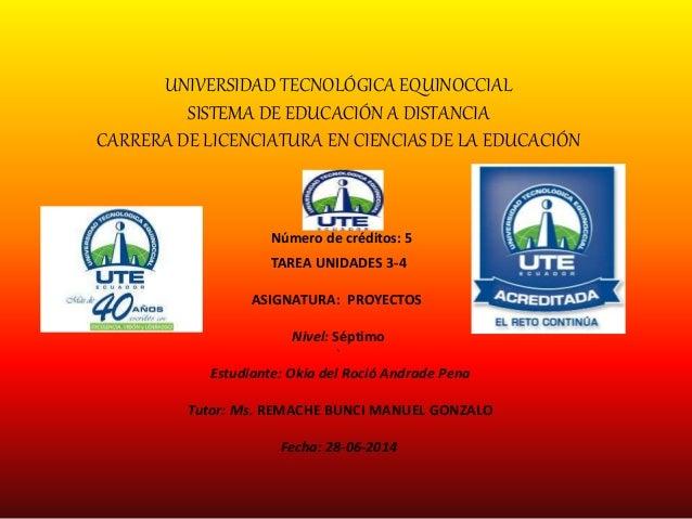 UNIVERSIDAD TECNOLÓGICA EQUINOCCIAL SISTEMA DE EDUCACIÓN A DISTANCIA CARRERA DE LICENCIATURA EN CIENCIAS DE LA EDUCACIÓN N...