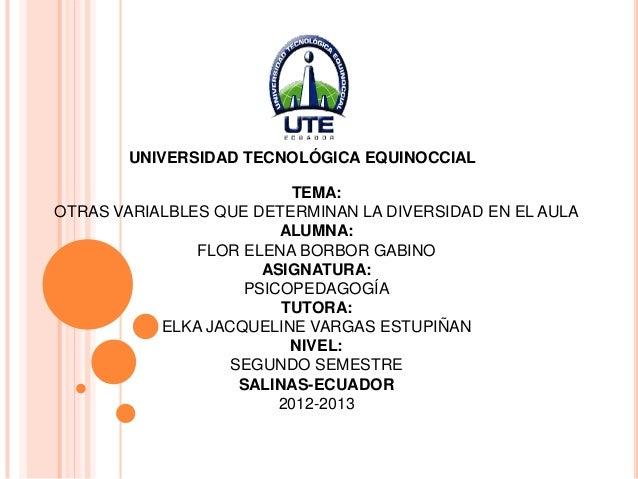 UNIVERSIDAD TECNOLÓGICA EQUINOCCIAL                         TEMA:OTRAS VARIALBLES QUE DETERMINAN LA DIVERSIDAD EN EL AULA ...