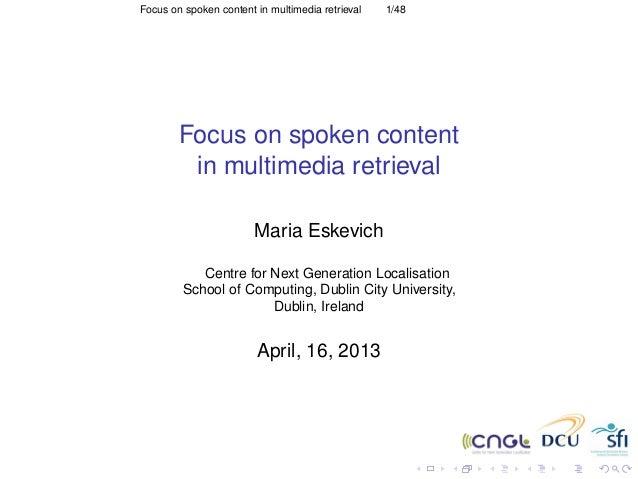 Focus on spoken content in multimedia retrieval 1/48 Focus on spoken content in multimedia retrieval Maria Eskevich Centre...