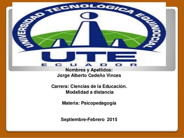 Nombres y Apellidos:  Jorge Alberto Cedeño Vinces  Carrera: Ciencias de la Educación.  Modalidad a distancia  Materia: Psi...