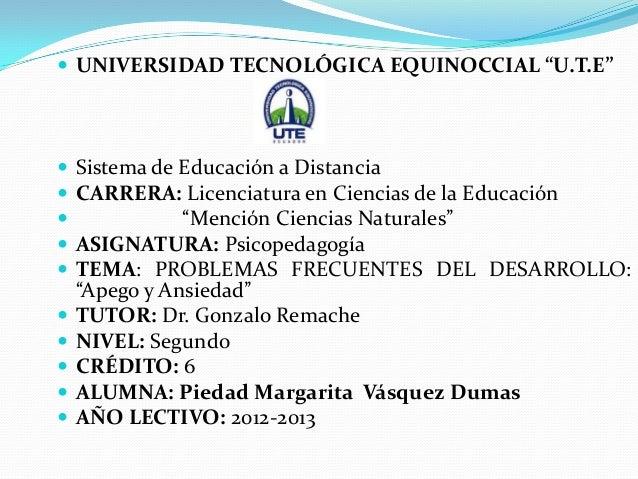 """ UNIVERSIDAD TECNOLÓGICA EQUINOCCIAL """"U.T.E"""" Sistema de Educación a Distancia CARRERA: Licenciatura en Ciencias de la E..."""