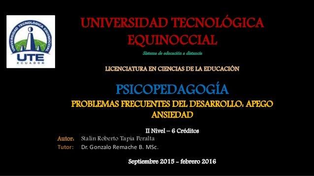UNIVERSIDAD TECNOLÓGICA EQUINOCCIAL Sistema de educación a distancia LICENCIATURA EN CIENCIAS DE LA EDUCACIÓN PSICOPEDAGOG...