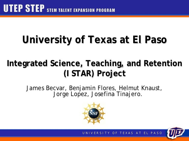 University of Texas at El PasoIntegrated Science, Teaching, and Retention              (I STAR) Project    James Becvar, B...