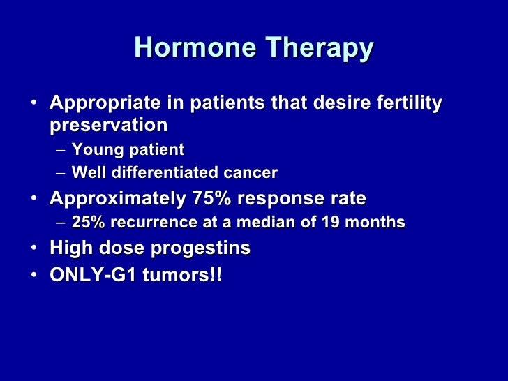 Hormone Therapy <ul><li>Appropriate in patients that desire fertility preservation  </li></ul><ul><ul><li>Young patient </...