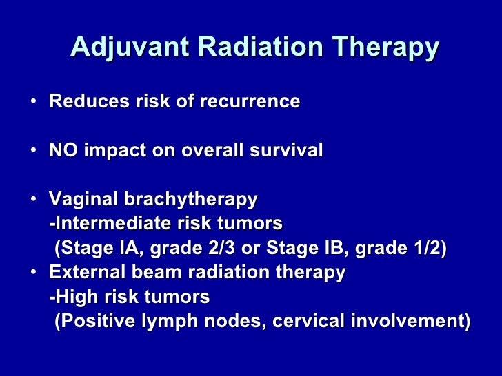 Adjuvant Radiation Therapy <ul><li>Reduces risk of recurrence  </li></ul><ul><li>NO impact on overall survival </li></ul><...