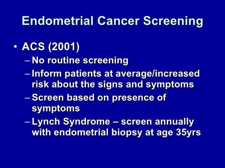 Endometrial Cancer Screening <ul><li>ACS (2001) </li></ul><ul><ul><li>No routine screening  </li></ul></ul><ul><ul><li>Inf...