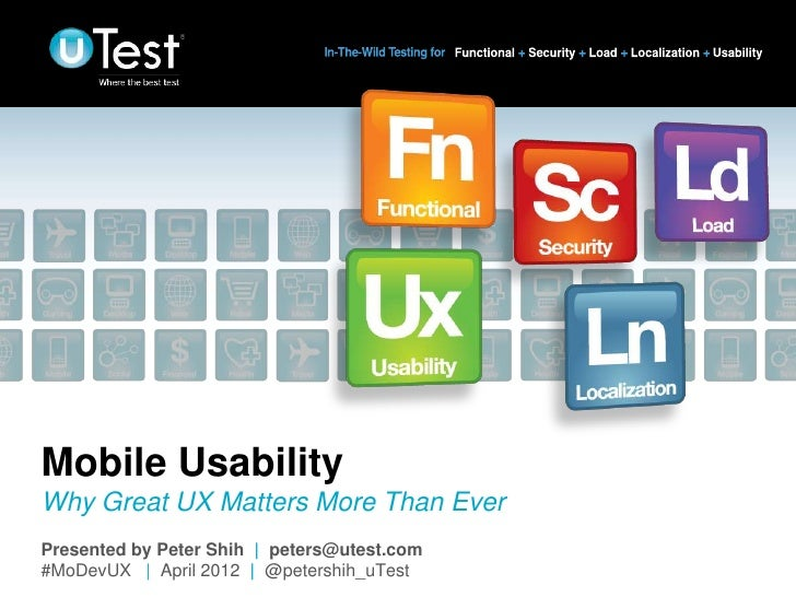 Mobile UsabilityWhy Great UX Matters More Than EverPresented by Peter Shih | peters@utest.com   |#MoDevUX | April 2012 | @...