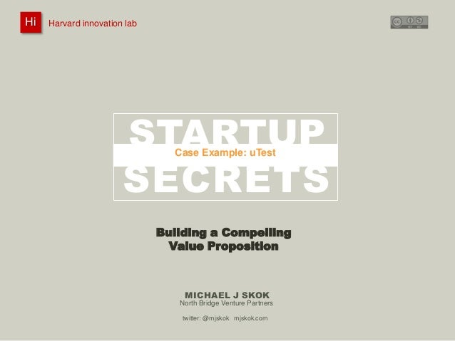 Hi  Harvard innovation : Michael J Skok : Startup Secrets : Value Proposition Harvard innovation lab lab  @mjskok  STARTUP...