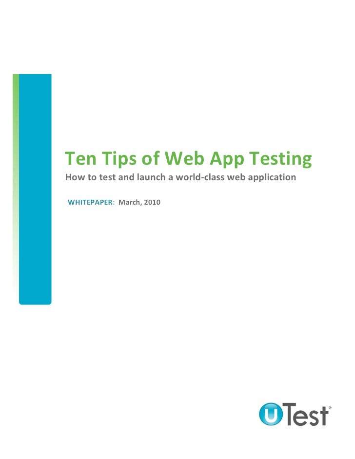 Ten Tips of Web App TestingHow to test and launch a world-class web applicationWHITEPAPER: March, 2010