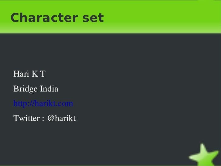 Character set <ul>Hari K T Bridge India http://harikt.com Twitter : @harikt </ul>
