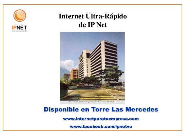 Internet Ultra-Rápido          de IP NetDisponible en Torre Las Mercedes     www.internetparatuempresa.com       www.faceb...