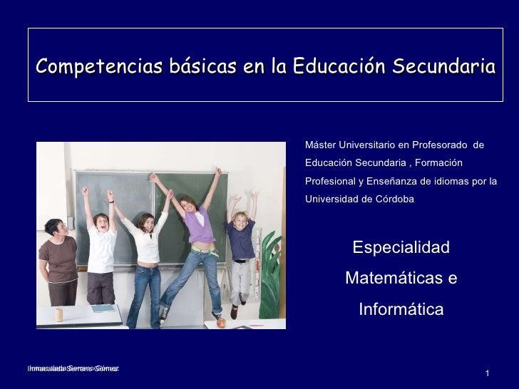 Competencias básicas en la Educación Secundaria  Inmaculada Serrano Gómez Máster Universitario en Profesorado  de Educació...