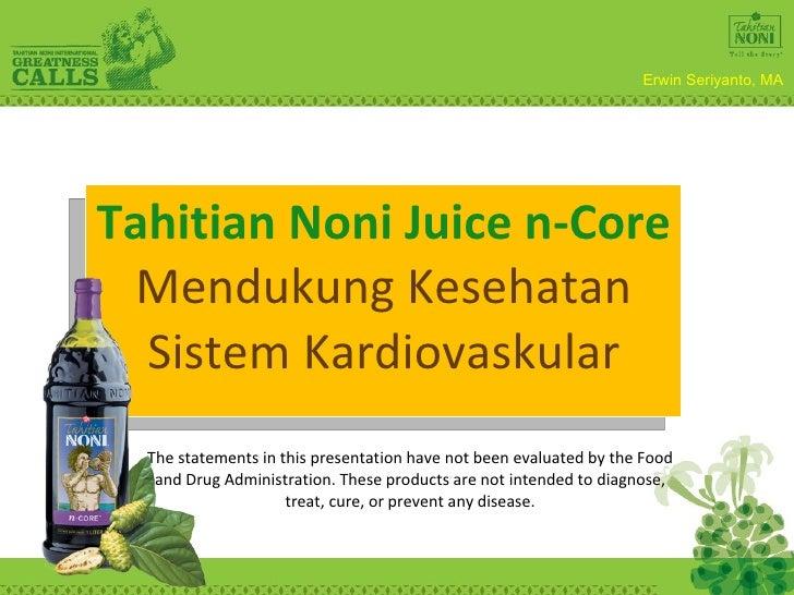 Tahitian Noni Juice n-Core  Mendukung Kesehatan Sistem Kardiovaskular The statements in this presentation have not been ev...