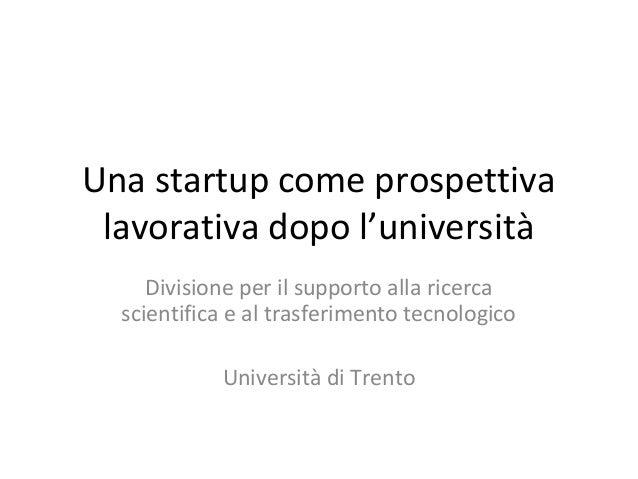 Una startup come prospettiva lavorativa dopo l'università     Divisione per il supporto alla ricerca  scientifica e al tra...