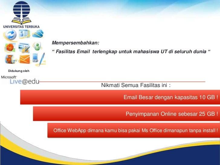 """Mempersembahkan:                """" Fasilitas Email terlengkap untuk mahasiswa UT di seluruh dunia """"Didukung oleh           ..."""