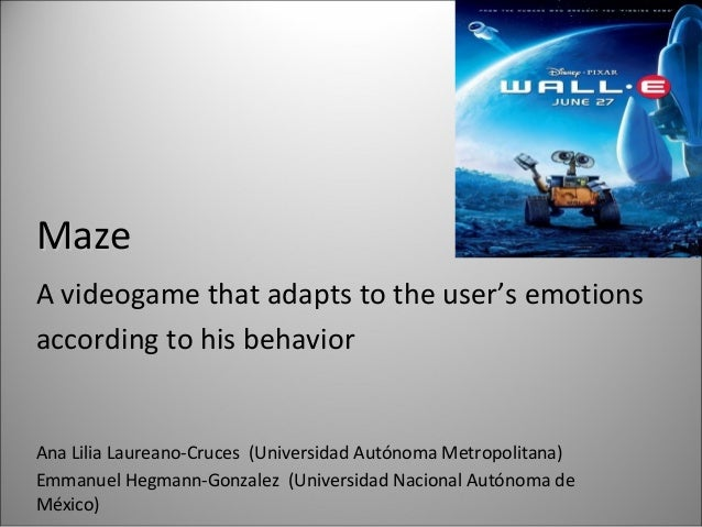 MazeMaze A videogame that adapts to the user's emotions according to his behavior Ana Lilia Laureano-Cruces (Universidad A...