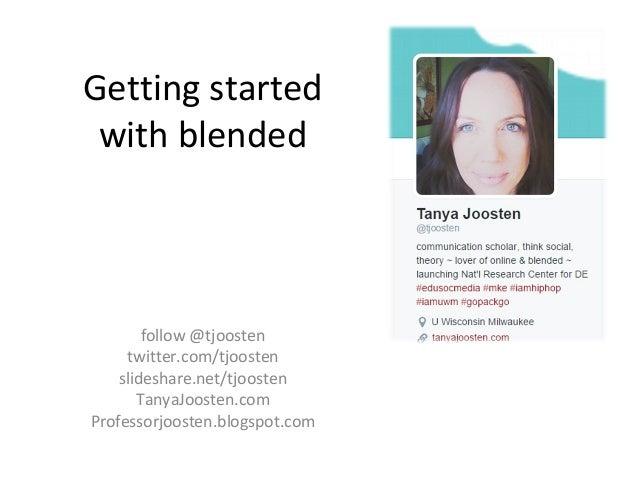 follow @tjoosten twitter.com/tjoosten slideshare.net/tjoosten TanyaJoosten.com Professorjoosten.blogspot.com Getting start...