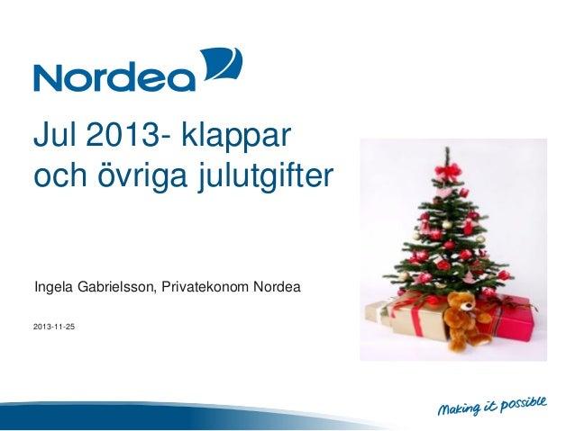 Jul 2013- klappar och övriga julutgifter  Ingela Gabrielsson, Privatekonom Nordea 2013-11-25