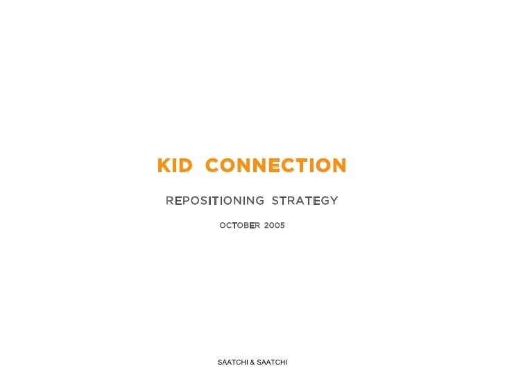 KID CONNECTION REPOSITIONING STRATEGY        OCTOBER 2005           SAATCHI & SAATCHI