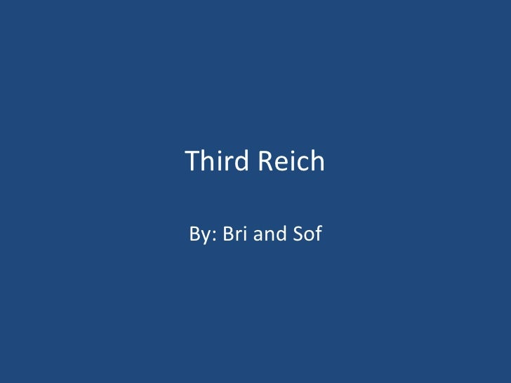 Third Reich <br />By: Bri and Sof<br />