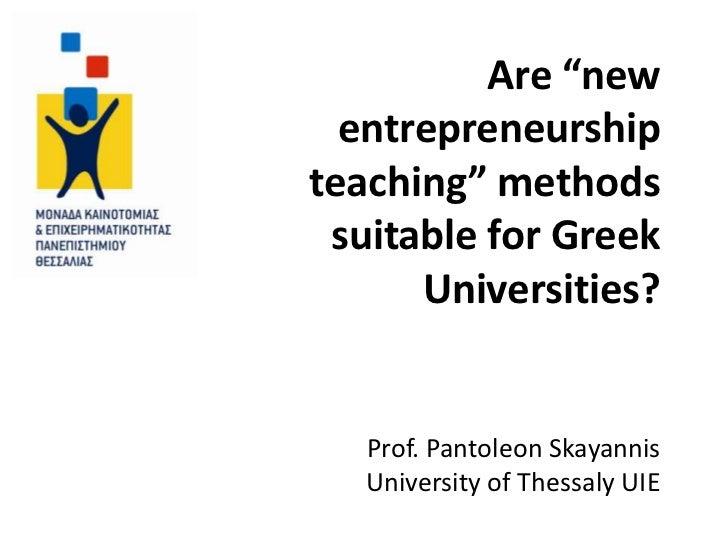 "Are ""new  entrepreneurshipteaching"" methods suitable for Greek      Universities?   Prof. Pantoleon Skayannis   University..."