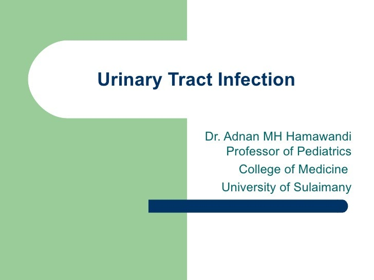 Urinary Tract Infection Dr. Adnan MH Hamawandi  Professor of Pediatrics  College of Medicine  University of Sulaimany