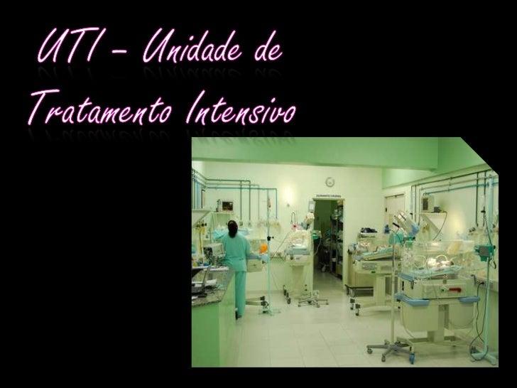 UTI – Unidade de Tratamento Intensivo<br />