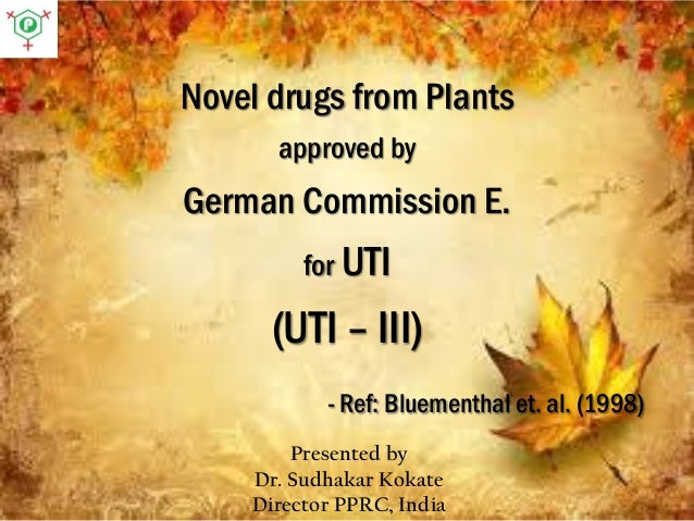 Novel drugs from Plants approved by German Commission E. for UTI (UTI – III) - Ref: Bluementhal et. al. (1998) Presented b...
