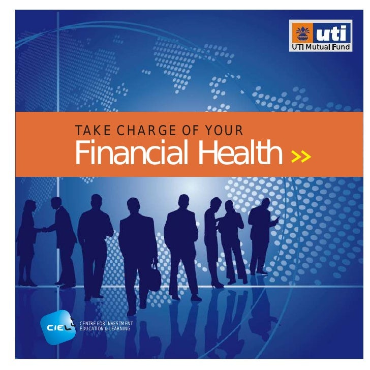 UTI Mutual Fund     TA K E C H A R G E O F YO U R  Financial Health    CENTRE FOR INVESTMENT EDUCATION & LEARNING