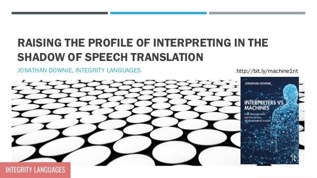 @integlangsbiz RAISING THE PROFILE OF INTERPRETING IN THE SHADOW OF SPEECH TRANSLATION JONATHAN DOWNIE, INTEGRITY LANGUAGE...