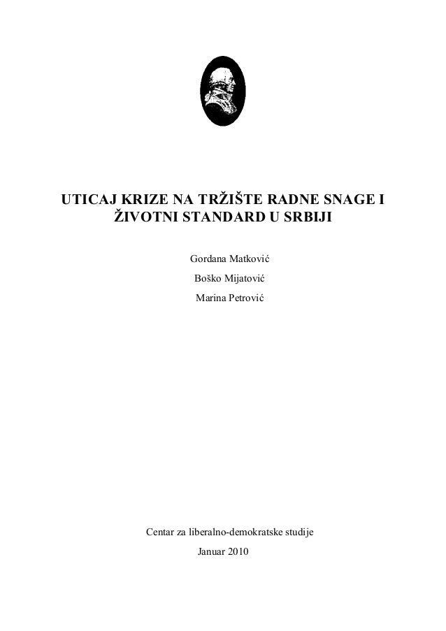 UTICAJ KRIZE NA TRŽIŠTE RADNE SNAGE I      ŽIVOTNI STANDARD U SRBIJI                   Gordana Matković                  ...