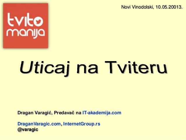 Dragan Varagić, Predavač na IT-akademija.comDraganVaragic.com, InternetGroup.rs@varagicNovi Vinodolski, 10.05.20013.