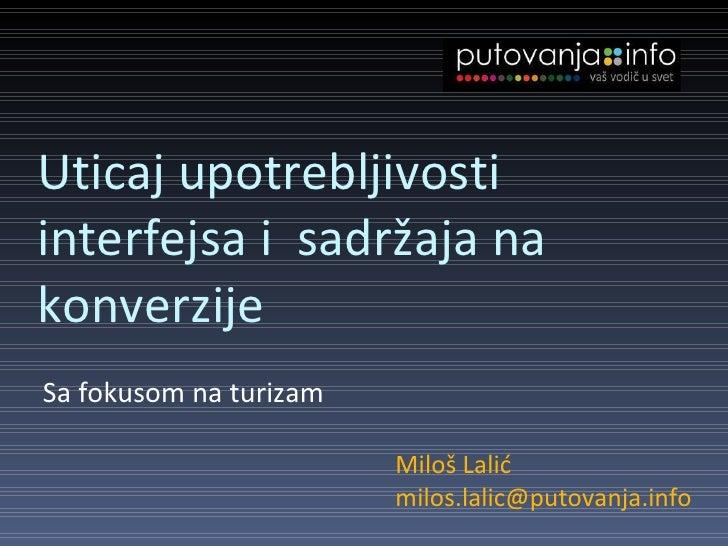 Uticaj  upotrebljivosti  i nterfejsa i  sadržaja na konverzij e <ul><li>Sa fokusom na turizam </li></ul>Miloš Lalić [email...