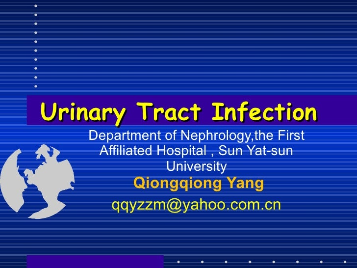 Urinary Tract Infection Department of Nephrology,the First Affiliated Hospital , Sun Yat-sun University   Qiongqiong Yang ...