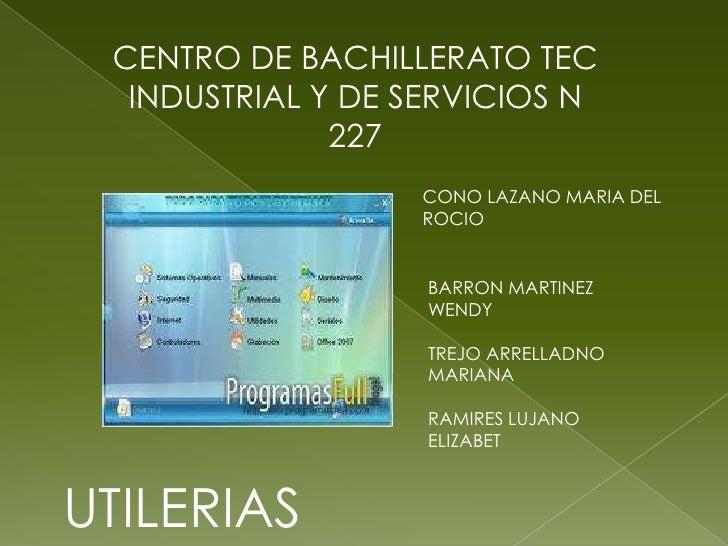 CENTRO DE BACHILLERATO TEC INDUSTRIAL Y DE SERVICIOS N 227<br />CONO LAZANO MARIA DEL ROCIO <br />BARRON MARTINEZ WENDY<br...