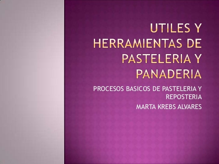 PROCESOS BASICOS DE PASTELERIA Y                     REPOSTERIA            MARTA KREBS ALVARES