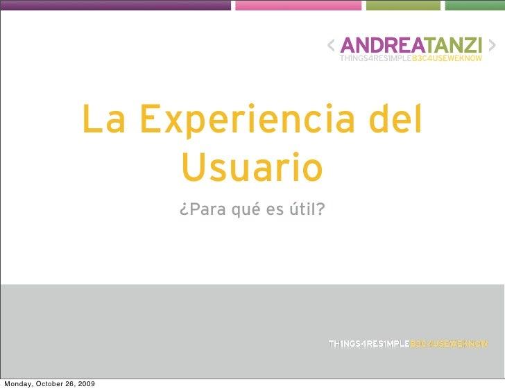 La Experiencia del                          Usuario                            ¿Para qué es útil?     Monday, October 26, ...