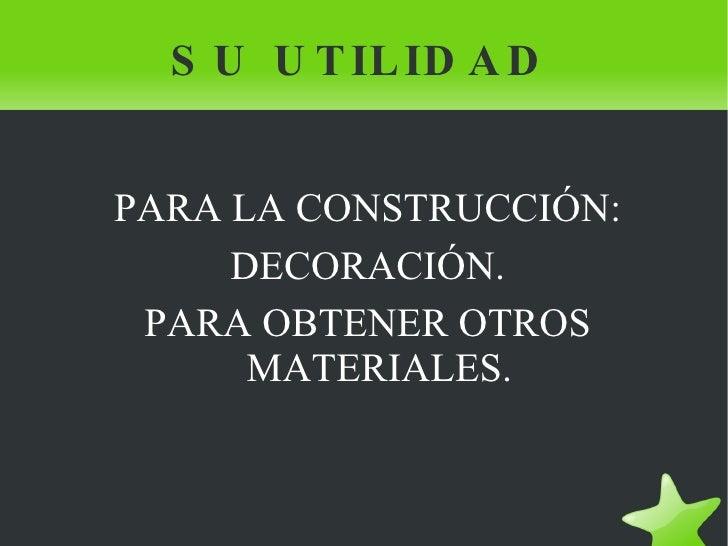 SU UTILIDAD <ul><li>PARA LA CONSTRUCCIÓN: