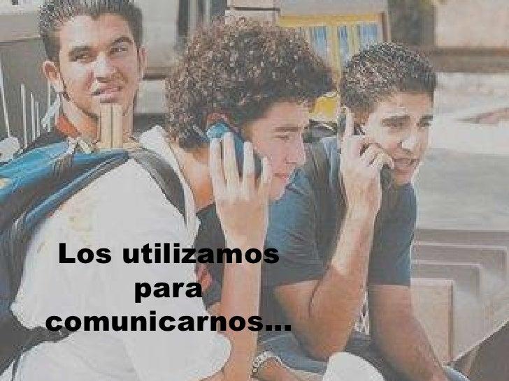 Los utilizamos       para comunicarnos…
